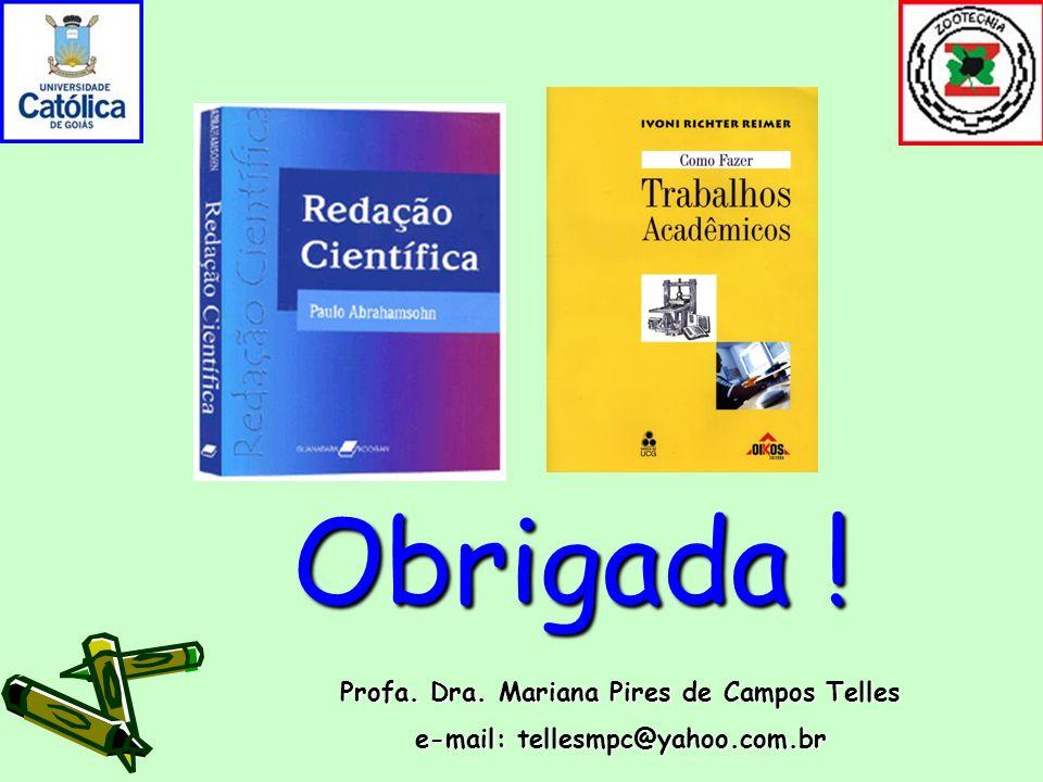 Obrigada ! Profa. Dra. Mariana Pires de Campos Telles e-mail: tellesmpc@yahoo.com.br