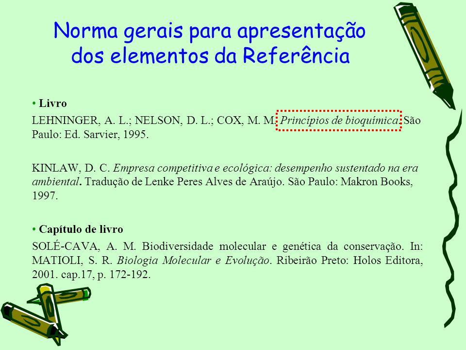 Livro LEHNINGER, A. L.; NELSON, D. L.; COX, M. M. Princípios de bioquímica. São Paulo: Ed. Sarvier, 1995. KINLAW, D. C. Empresa competitiva e ecológic