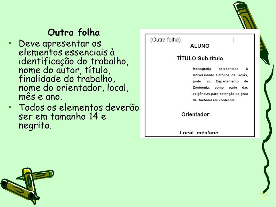 Outra folha Deve apresentar os elementos essenciais à identificação do trabalho, nome do autor, título, finalidade do trabalho, nome do orientador, lo