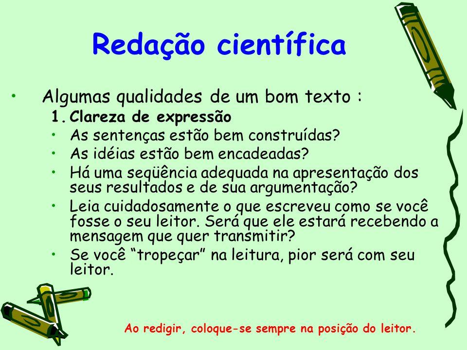 Redação científica Algumas qualidades de um bom texto : 2.