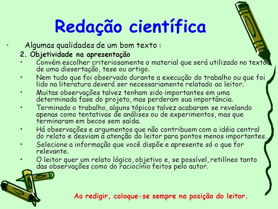 Redação científica Algumas qualidades de um bom texto : 2. Objetividade na apresentação Convém escolher criteriosamente o material que será utilizado