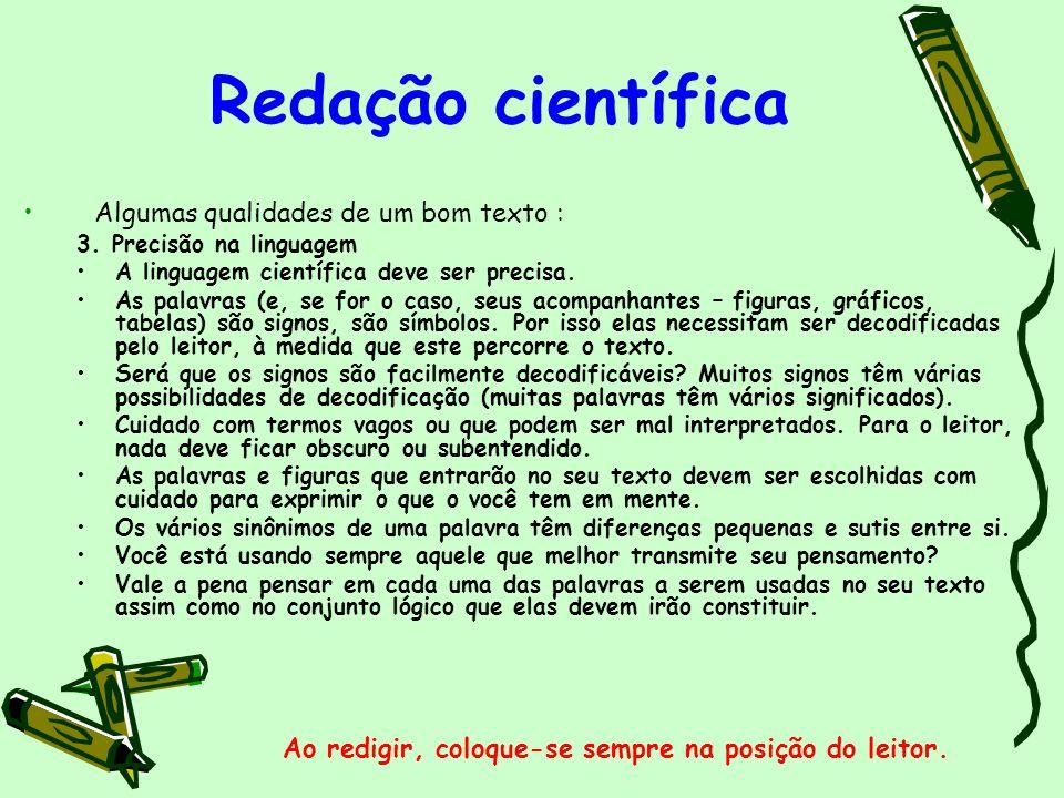 Redação científica Algumas qualidades de um bom texto : 4.