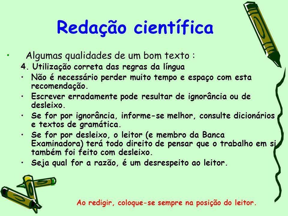 Redação científica Algumas qualidades de um bom texto : 4. Utilização correta das regras da língua Não é necessário perder muito tempo e espaço com es