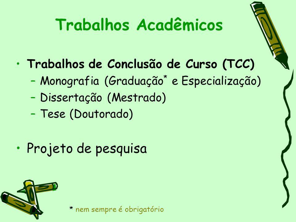 Trabalhos Acadêmicos Trabalhos de Conclusão de Curso (TCC) –Monografia (Graduação * e Especialização) –Dissertação (Mestrado) –Tese (Doutorado) Projet