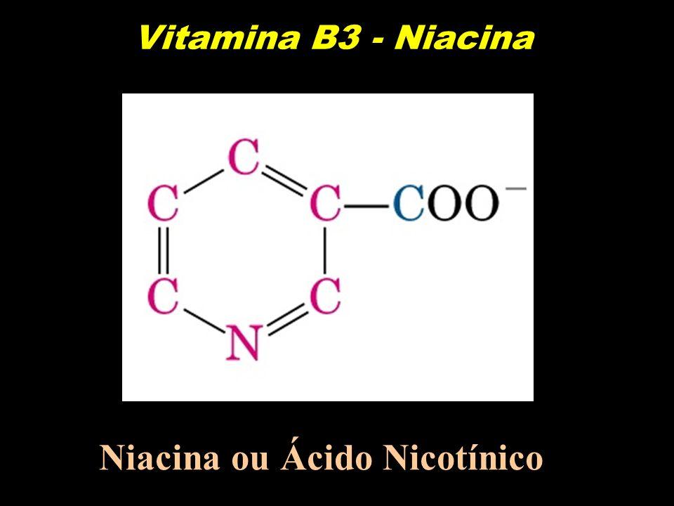Vitamina B3 - Niacina Niacina ou Ácido Nicotínico