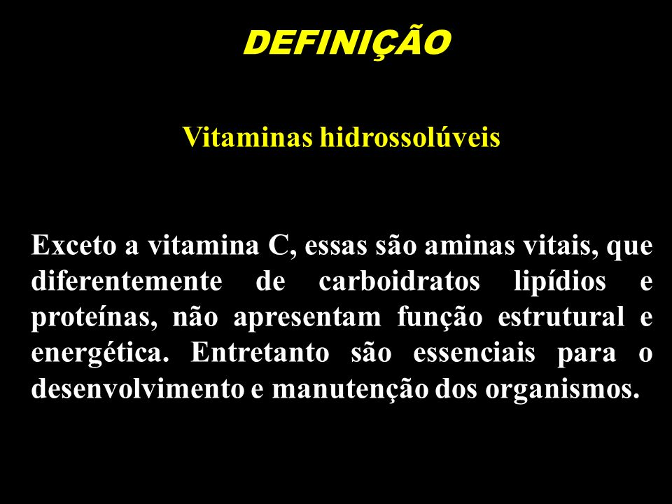 HIDROSSOLÚVEIS B1 - Tiamina B2 - Riboflavina B3 – Ácido Pantotênico B5 – Niacina – Nicotinamida B6 – Piridoxal – Piridoxamina B10- B11 – Ácido Fólico B12 – Cianocobalamina H – Biotina C – Ácido Ascórbico