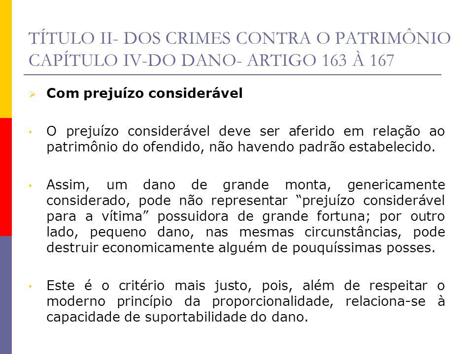 TÍTULO II- DOS CRIMES CONTRA O PATRIMÔNIO CAPÍTULO IV-DO DANO- ARTIGO 163 À 167 Com prejuízo considerável O prejuízo considerável deve ser aferido em