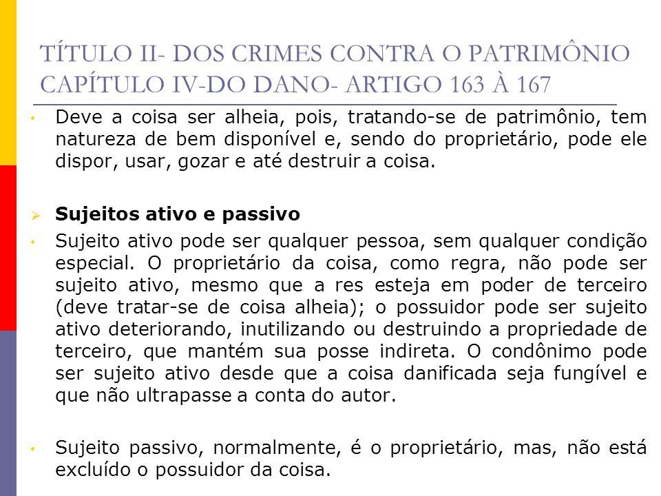 TÍTULO II- DOS CRIMES CONTRA O PATRIMÔNIO CAPÍTULO IV-DO DANO- ARTIGO 163 À 167 Deve a coisa ser alheia, pois, tratando-se de patrimônio, tem natureza
