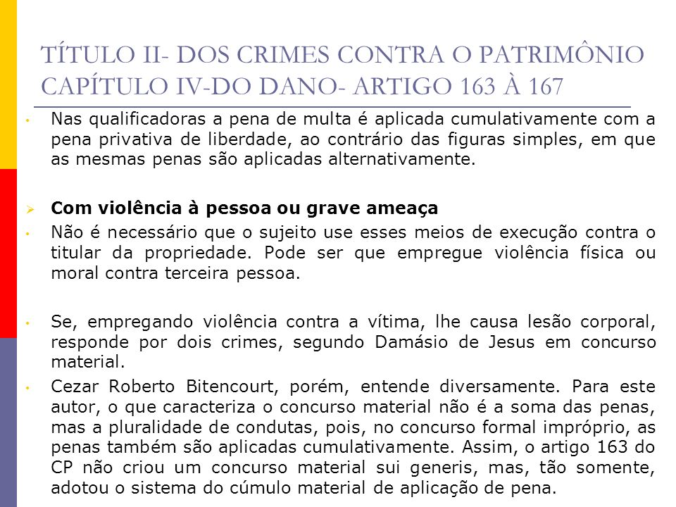 TÍTULO II- DOS CRIMES CONTRA O PATRIMÔNIO CAPÍTULO IV-DO DANO- ARTIGO 163 À 167 Nas qualificadoras a pena de multa é aplicada cumulativamente com a pe