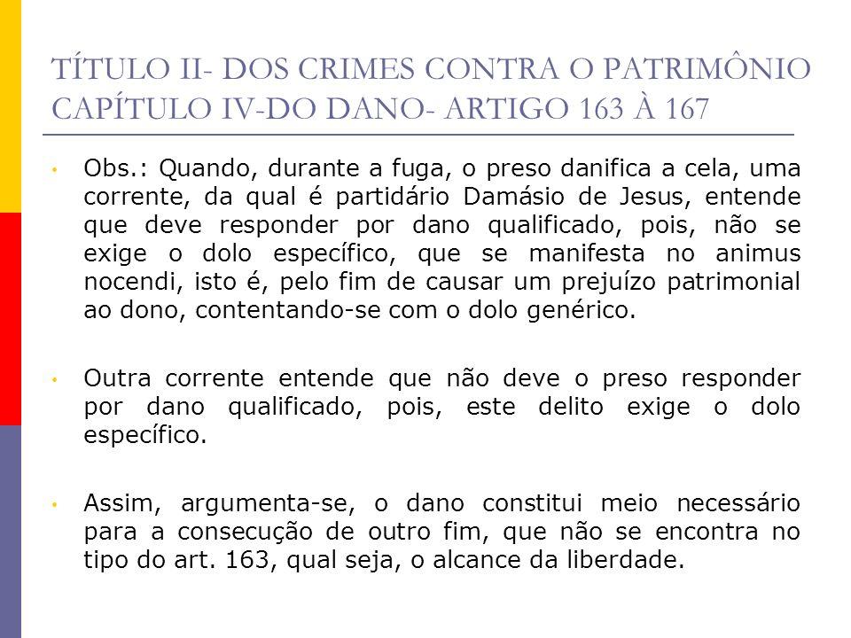 TÍTULO II- DOS CRIMES CONTRA O PATRIMÔNIO CAPÍTULO IV-DO DANO- ARTIGO 163 À 167 Obs.: Quando, durante a fuga, o preso danifica a cela, uma corrente, d