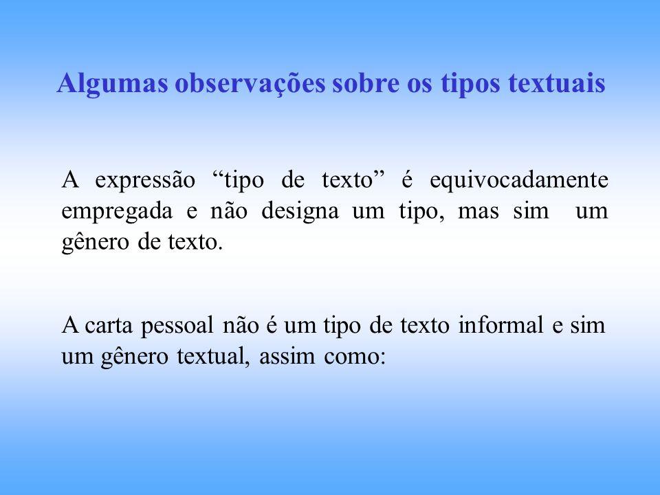 Algumas observações sobre os tipos textuais A expressão tipo de texto é equivocadamente empregada e não designa um tipo, mas sim um gênero de texto. A