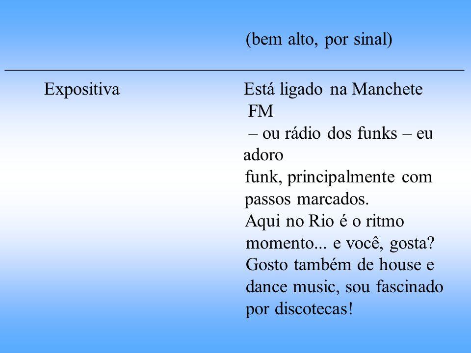 (bem alto, por sinal) __________________________________________________ Expositiva Está ligado na Manchete FM – ou rádio dos funks – eu adoro funk, p
