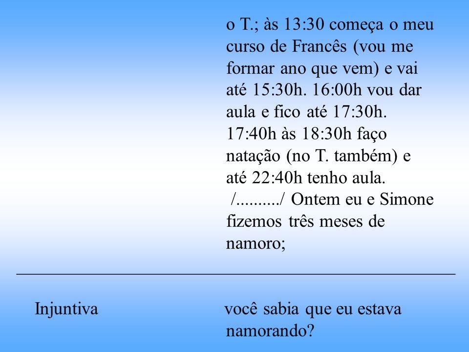 o T.; às 13:30 começa o meu curso de Francês (vou me formar ano que vem) e vai até 15:30h. 16:00h vou dar aula e fico até 17:30h. 17:40h às 18:30h faç