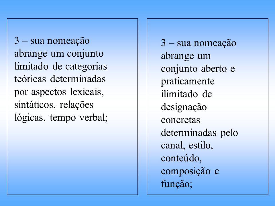 3 – sua nomeação abrange um conjunto limitado de categorias teóricas determinadas por aspectos lexicais, sintáticos, relações lógicas, tempo verbal; 3