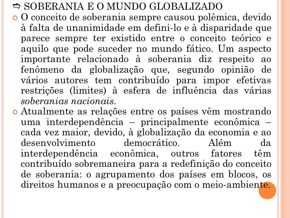 SOBERANIA E O MUNDO GLOBALIZADO O conceito de soberania sempre causou polêmica, devido à falta de unanimidade em defini-lo e à disparidade que parece