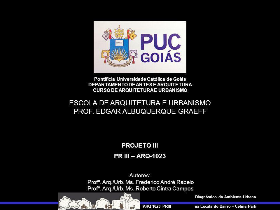 ARQ-1023 PRIII Diagnóstico do Ambiente Urbano na Escala do Bairro – Celina Park Diagnóstico do Ambiente Urbano na Escala do Bairro Celina Park: Goiânia-GO