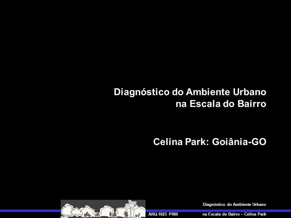 ARQ-1023 PRIII Diagnóstico do Ambiente Urbano na Escala do Bairro – Celina Park 5.