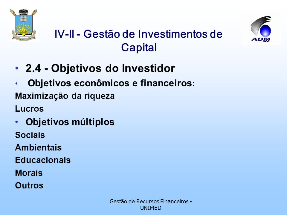 Gestão de Recursos Financeiros - UNIMED lV-ll - Gestão de Investimentos de Capital Exigível a longo prazo : São dívidas à serem pagas a partir de 1 an