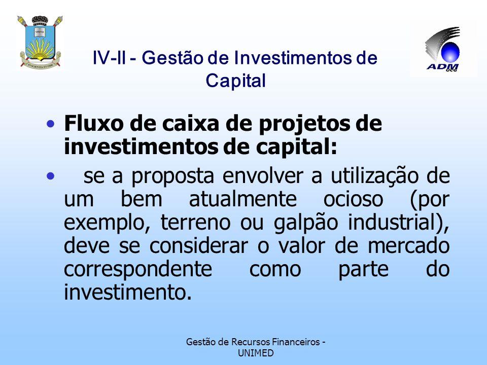 Gestão de Recursos Financeiros - UNIMED lV-ll - Gestão de Investimentos de Capital Fluxo de caixa de projetos de investimentos de capital: Critérios p
