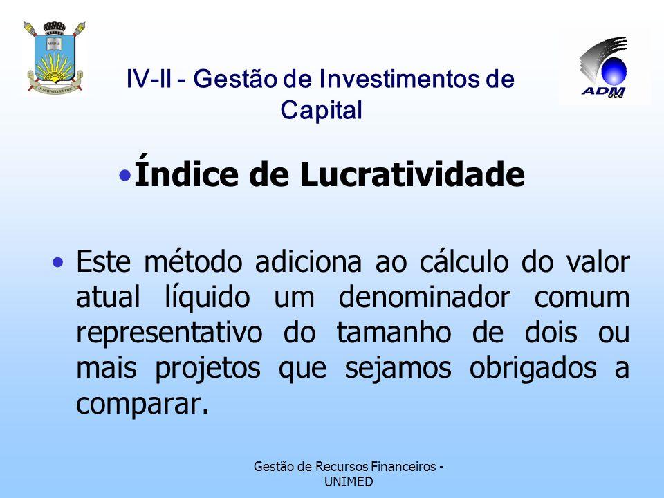 Gestão de Recursos Financeiros - UNIMED lV-ll - Gestão de Investimentos de Capital Valor Atual Líquido Ou Valor Presente Líquido Estes métodos procura