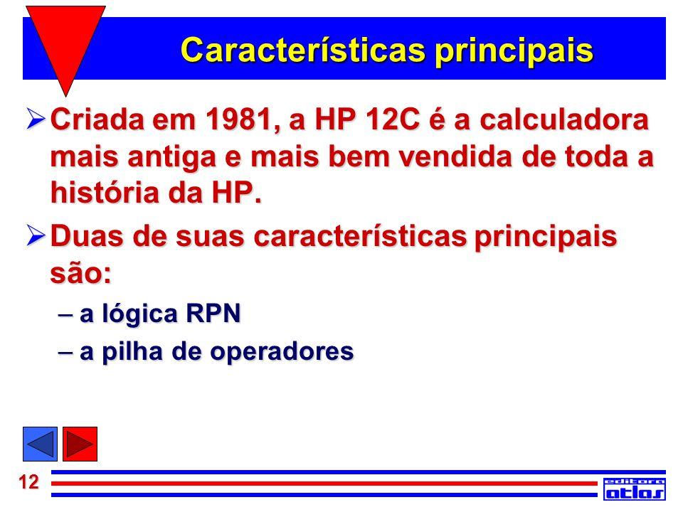 12 Características principais Criada em 1981, a HP 12C é a calculadora mais antiga e mais bem vendida de toda a história da HP. Criada em 1981, a HP 1