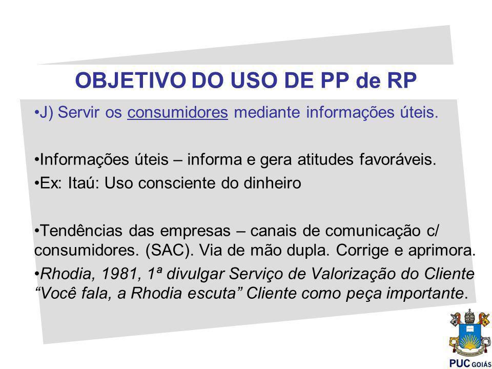OBJETIVO DO USO DE PP de RP J) Servir os consumidores mediante informações úteis.