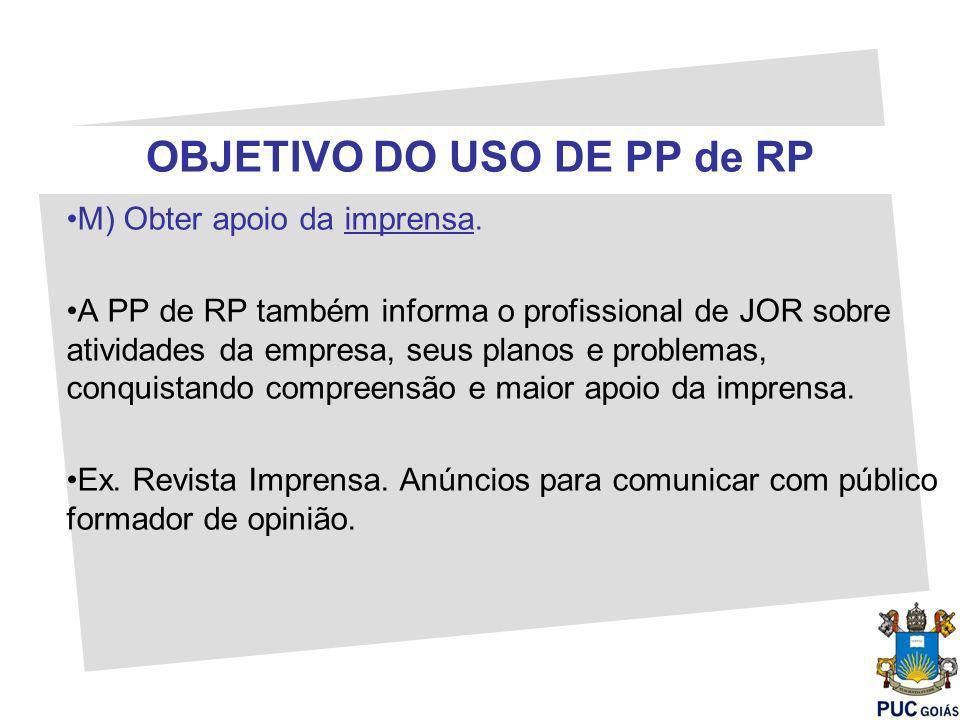 OBJETIVO DO USO DE PP de RP M) Obter apoio da imprensa.
