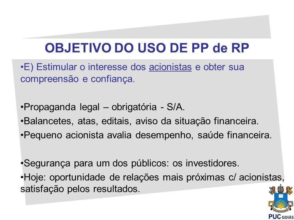 OBJETIVO DO USO DE PP de RP E) Estimular o interesse dos acionistas e obter sua compreensão e confiança. Propaganda legal – obrigatória - S/A. Balance