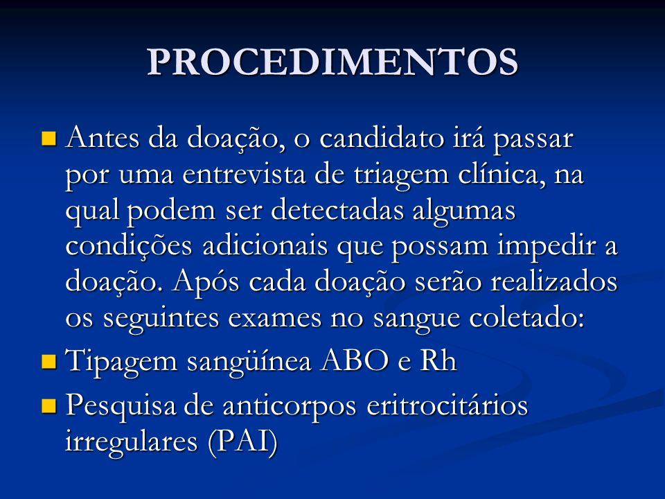 PROCEDIMENTOS Antes da doação, o candidato irá passar por uma entrevista de triagem clínica, na qual podem ser detectadas algumas condições adicionais