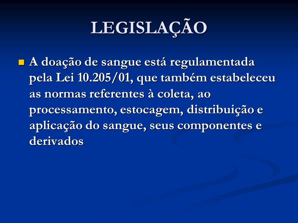 LEGISLAÇÃO A doação de sangue está regulamentada pela Lei 10.205/01, que também estabeleceu as normas referentes à coleta, ao processamento, estocagem