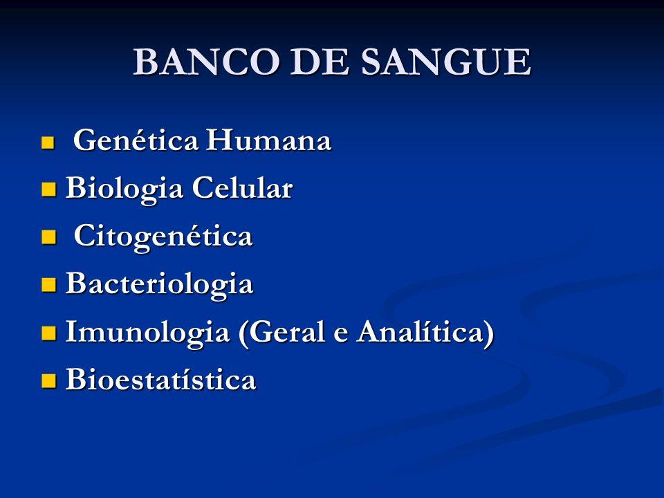 BANCO DE SANGUE Genética Humana Genética Humana Biologia Celular Biologia Celular Citogenética Citogenética Bacteriologia Bacteriologia Imunologia (Ge