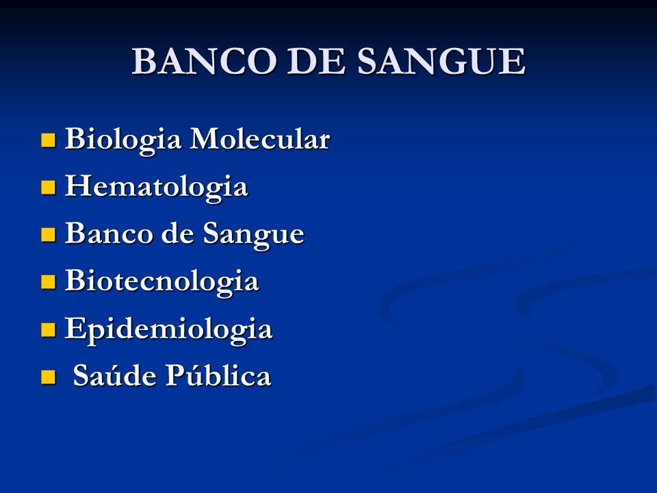 BANCO DE SANGUE Biologia Molecular Biologia Molecular Hematologia Hematologia Banco de Sangue Banco de Sangue Biotecnologia Biotecnologia Epidemiologi
