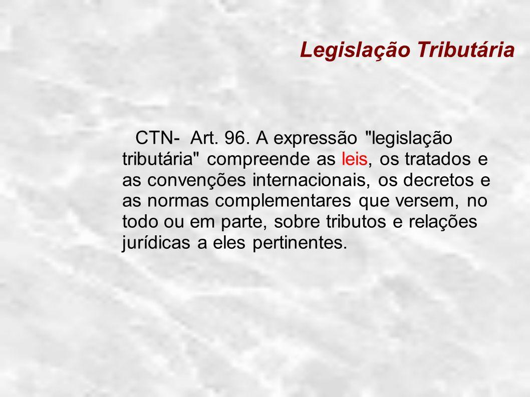 Legislação Tributária CTN- Art. 96. A expressão