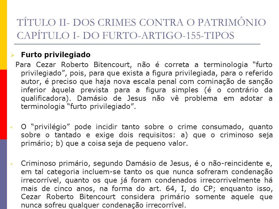 TÍTULO II- DOS CRIMES CONTRA O PATRIMÔNIO CAPÍTULO I- DO FURTO-ARTIGO-155-TIPOS Furto privilegiado Para Cezar Roberto Bitencourt, não é correta a term