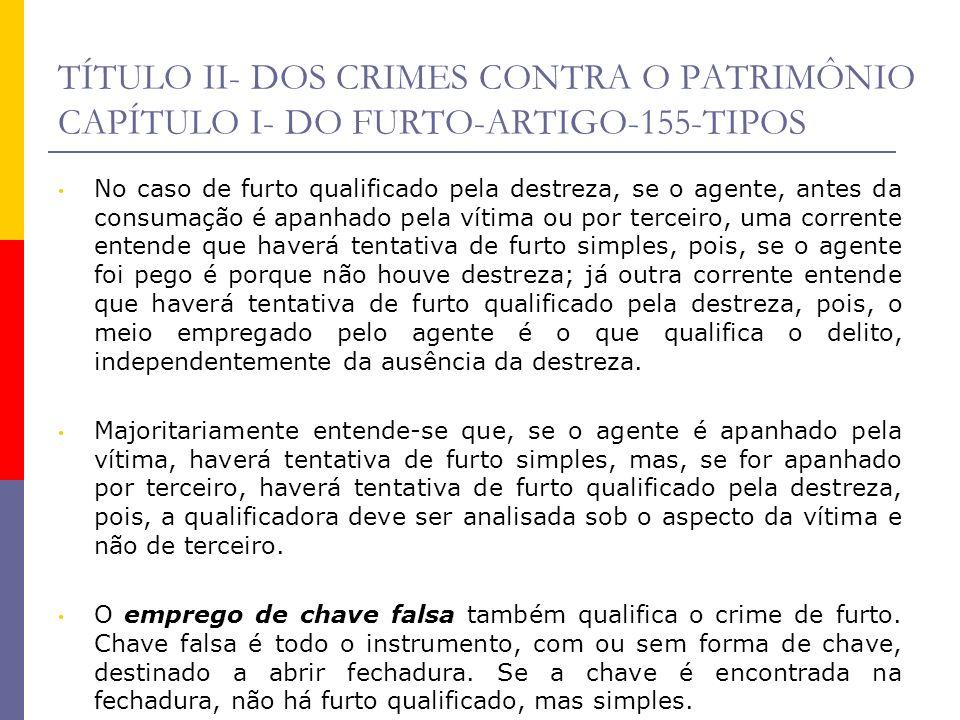 TÍTULO II- DOS CRIMES CONTRA O PATRIMÔNIO CAPÍTULO I- DO FURTO-ARTIGO-155-TIPOS No caso de furto qualificado pela destreza, se o agente, antes da cons