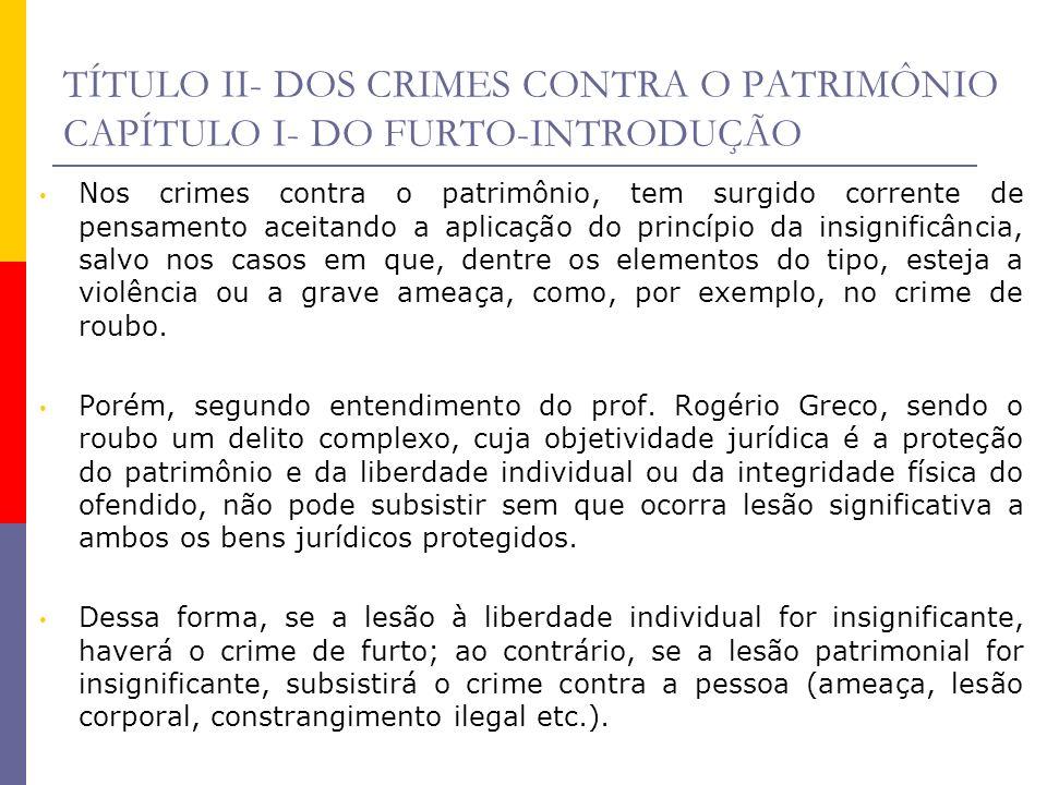 TÍTULO II- DOS CRIMES CONTRA O PATRIMÔNIO CAPÍTULO I- DO FURTO-INTRODUÇÃO Nos crimes contra o patrimônio, tem surgido corrente de pensamento aceitando
