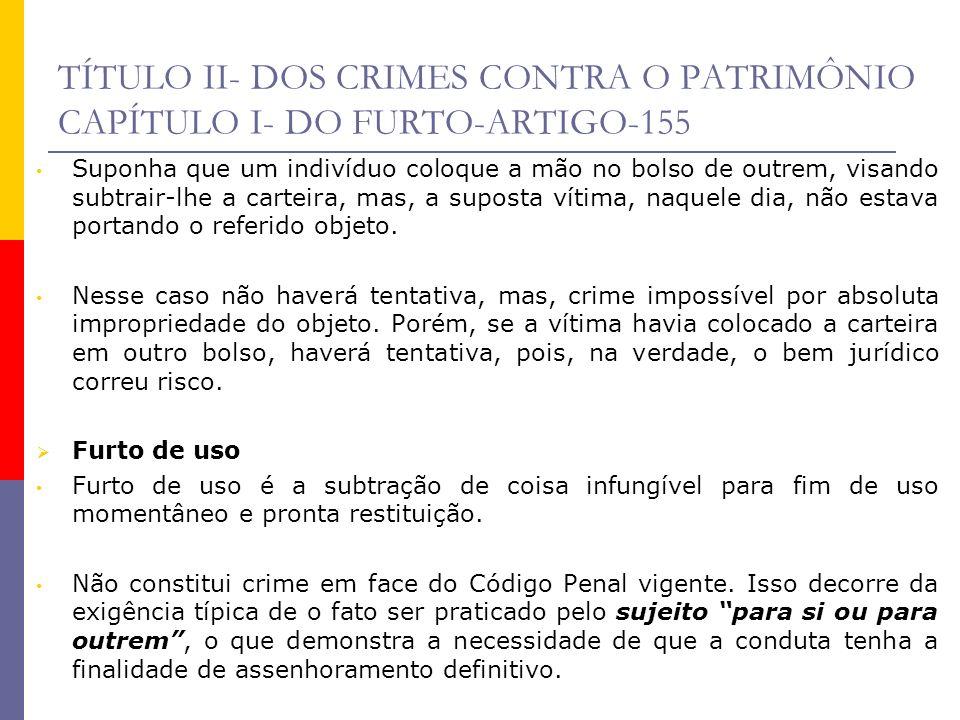 TÍTULO II- DOS CRIMES CONTRA O PATRIMÔNIO CAPÍTULO I- DO FURTO-ARTIGO-155 Suponha que um indivíduo coloque a mão no bolso de outrem, visando subtrair-