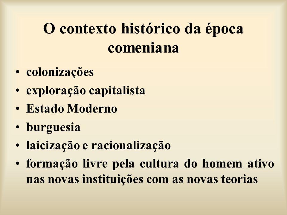 O contexto histórico da época comeniana colonizações exploração capitalista Estado Moderno burguesia laicização e racionalização formação livre pela c