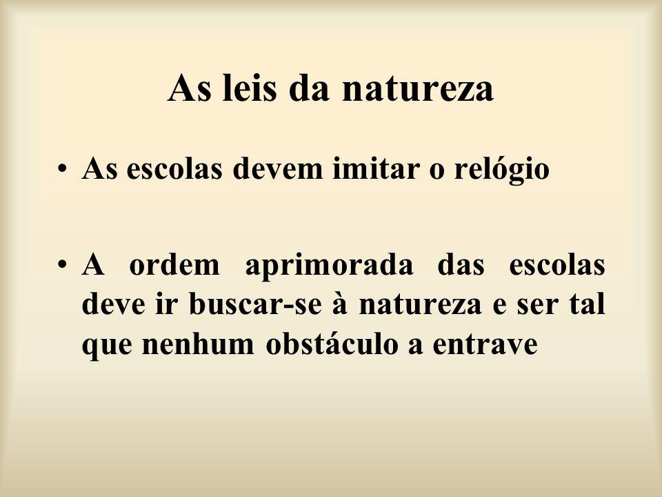As leis da natureza As escolas devem imitar o relógio A ordem aprimorada das escolas deve ir buscar-se à natureza e ser tal que nenhum obstáculo a ent