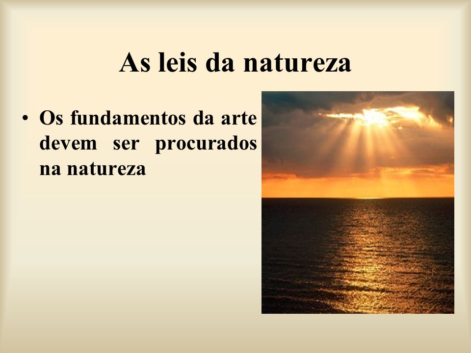 As leis da natureza Os fundamentos da arte devem ser procurados na natureza