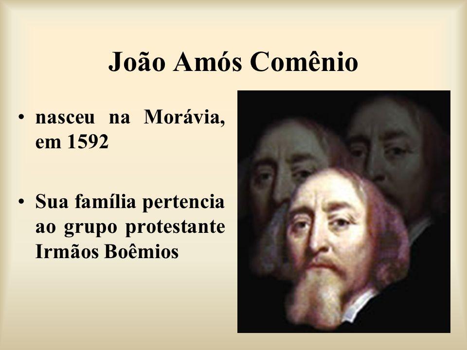 João Amós Comênio nasceu na Morávia, em 1592 Sua família pertencia ao grupo protestante Irmãos Boêmios