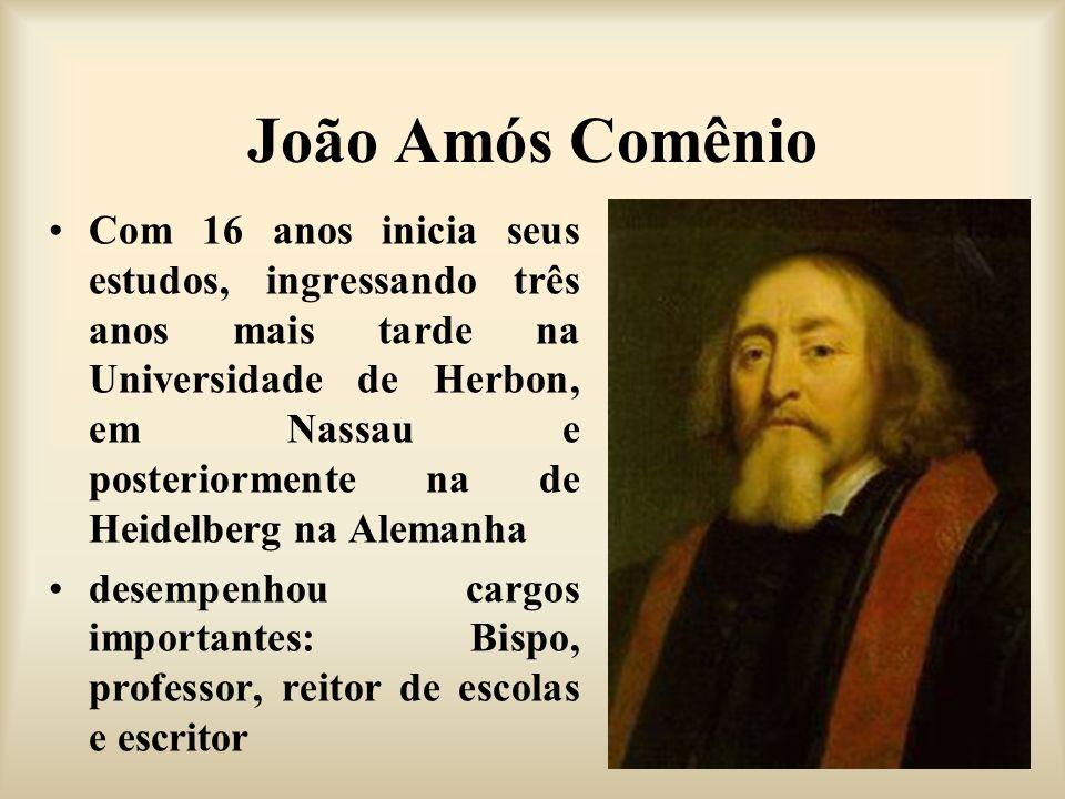 João Amós Comênio Com 16 anos inicia seus estudos, ingressando três anos mais tarde na Universidade de Herbon, em Nassau e posteriormente na de Heidel