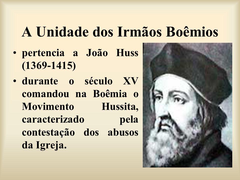A Unidade dos Irmãos Boêmios pertencia a João Huss (1369-1415) durante o século XV comandou na Boêmia o Movimento Hussita, caracterizado pela contesta