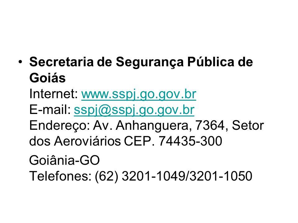 Secretaria de Segurança Pública de Goiás Internet: www.sspj.go.gov.br E-mail: sspj@sspj.go.gov.br Endereço: Av. Anhanguera, 7364, Setor dos Aeroviário