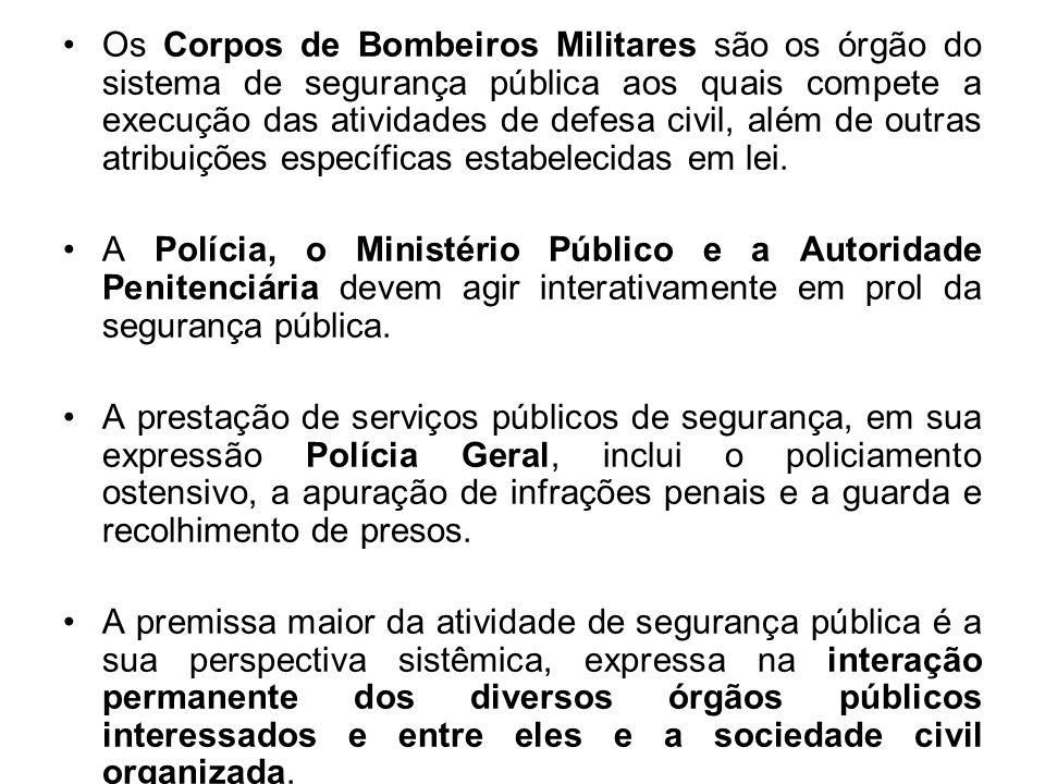 Os Corpos de Bombeiros Militares são os órgão do sistema de segurança pública aos quais compete a execução das atividades de defesa civil, além de out