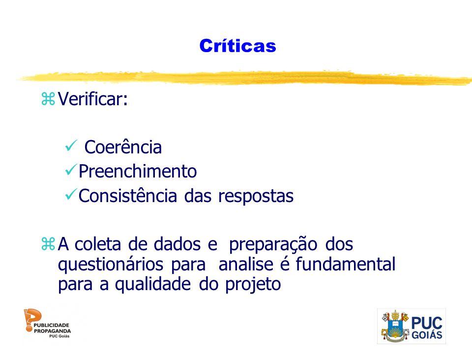 Críticas zVerificar: Coerência Preenchimento Consistência das respostas zA coleta de dados e preparação dos questionários para analise é fundamental p