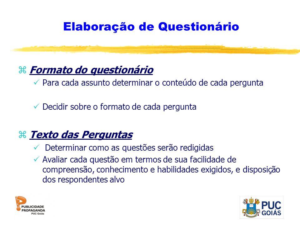 Elaboração de Questionário zFormato do questionário Para cada assunto determinar o conteúdo de cada pergunta Decidir sobre o formato de cada pergunta