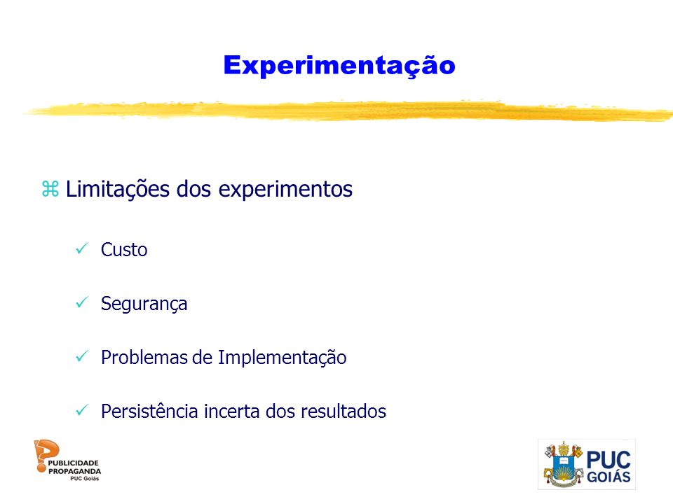 Experimentação zLimitações dos experimentos Custo Segurança Problemas de Implementação Persistência incerta dos resultados
