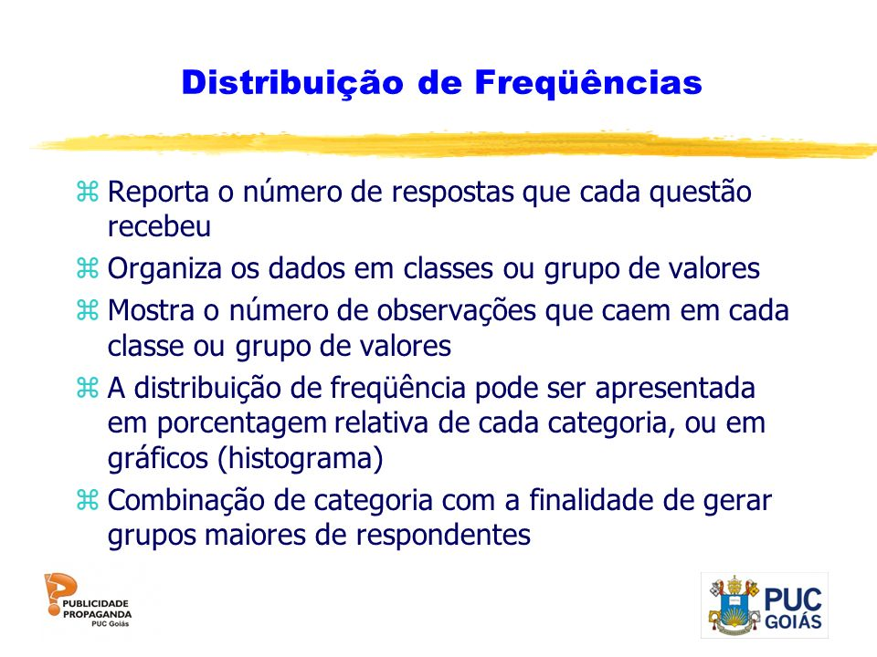Distribuição de Freqüências zReporta o número de respostas que cada questão recebeu zOrganiza os dados em classes ou grupo de valores zMostra o número