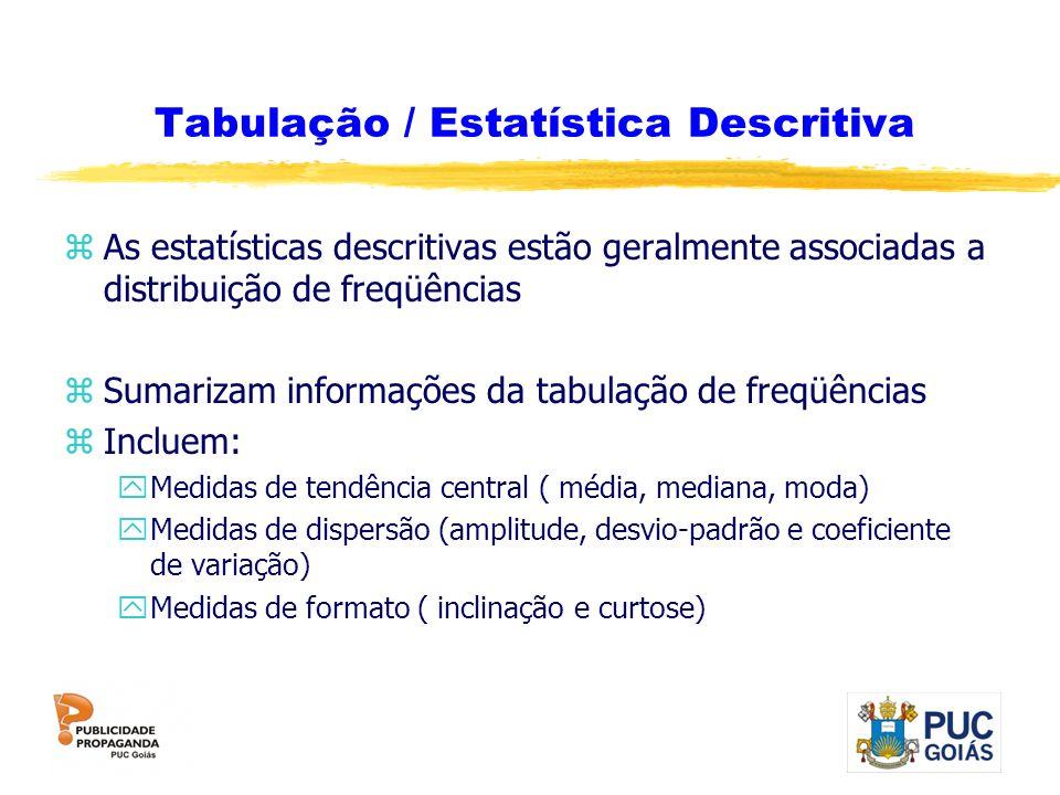 Tabulação / Estatística Descritiva zAs estatísticas descritivas estão geralmente associadas a distribuição de freqüências zSumarizam informações da ta